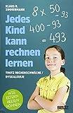 Jedes Kind kann rechnen lernen: ... trotz Rechenschwäche / Dyskalkulie....